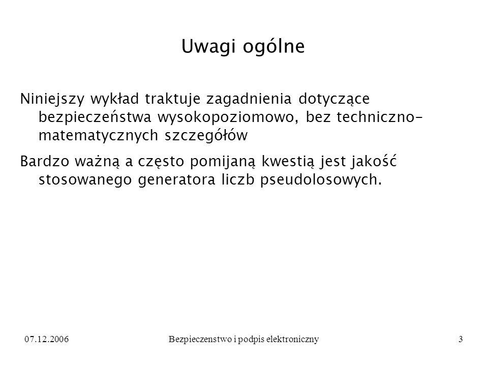07.12.2006Bezpieczenstwo i podpis elektroniczny3 Uwagi ogólne Niniejszy wykład traktuje zagadnienia dotyczące bezpieczeństwa wysokopoziomowo, bez tech