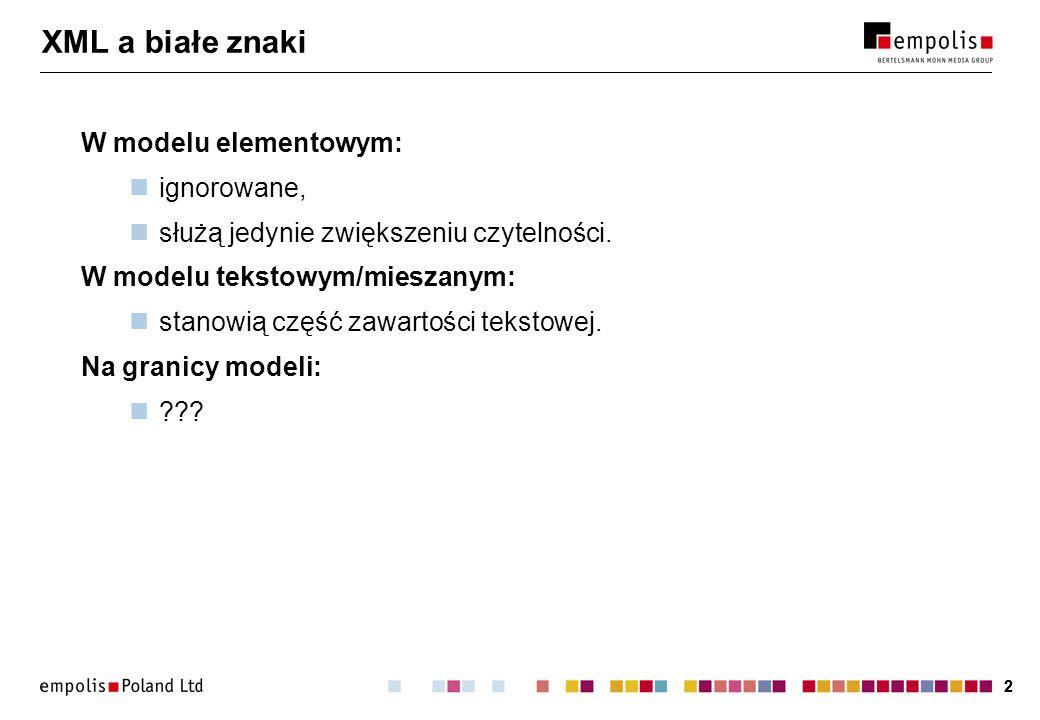 22 XML a białe znaki W modelu elementowym: ignorowane, służą jedynie zwiększeniu czytelności.