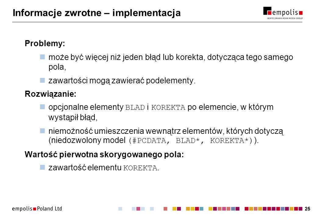 25 Informacje zwrotne – implementacja Problemy: może być więcej niż jeden błąd lub korekta, dotycząca tego samego pola, zawartości mogą zawierać podelementy.