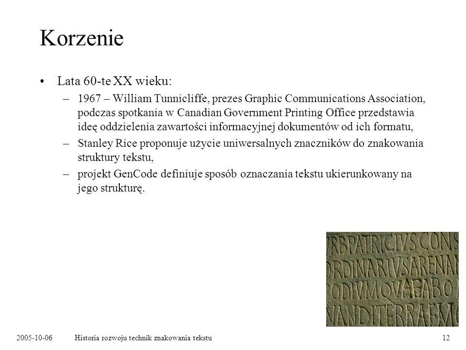 2005-10-06Historia rozwoju technik znakowania tekstu12 Korzenie Lata 60-te XX wieku: –1967 – William Tunnicliffe, prezes Graphic Communications Associ