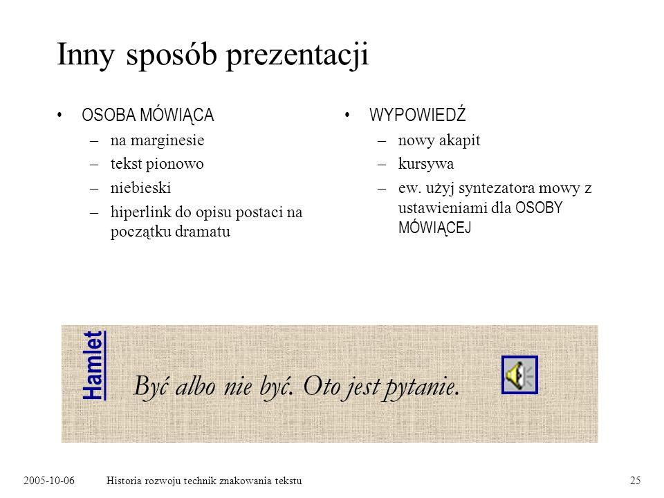 2005-10-06Historia rozwoju technik znakowania tekstu25 Inny sposób prezentacji OSOBA MÓWIĄCA –na marginesie –tekst pionowo –niebieski –hiperlink do op