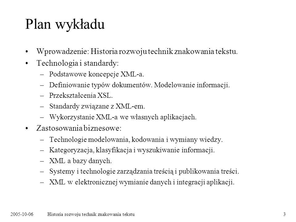 2005-10-06Historia rozwoju technik znakowania tekstu3 Plan wykładu Wprowadzenie: Historia rozwoju technik znakowania tekstu. Technologia i standardy: