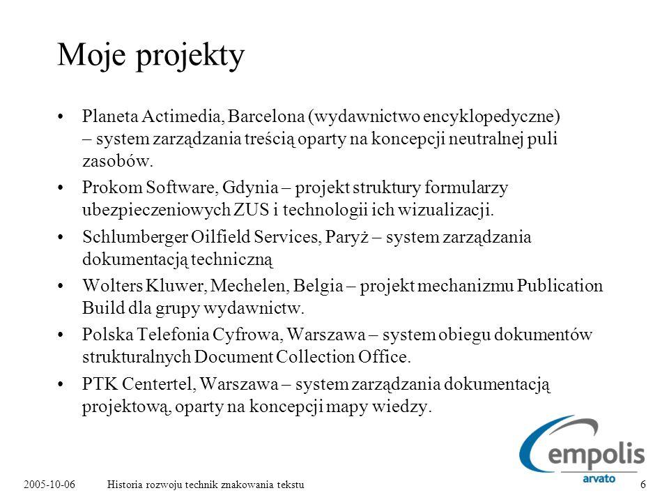 2005-10-06Historia rozwoju technik znakowania tekstu6 Moje projekty Planeta Actimedia, Barcelona (wydawnictwo encyklopedyczne) – system zarządzania treścią oparty na koncepcji neutralnej puli zasobów.