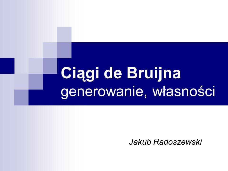 Ciągi de Bruijna generowanie, własności Jakub Radoszewski