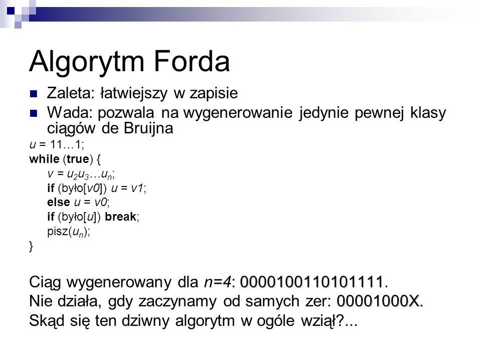 Algorytm Forda Zaleta: łatwiejszy w zapisie Wada: pozwala na wygenerowanie jedynie pewnej klasy ciągów de Bruijna u = 11…1; while (true) { v = u 2 u 3