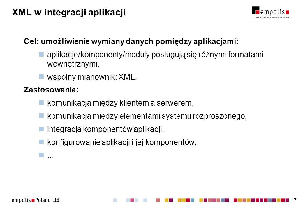 17 XML w integracji aplikacji Cel: umożliwienie wymiany danych pomiędzy aplikacjami: aplikacje/komponenty/moduły posługują się różnymi formatami wewnę