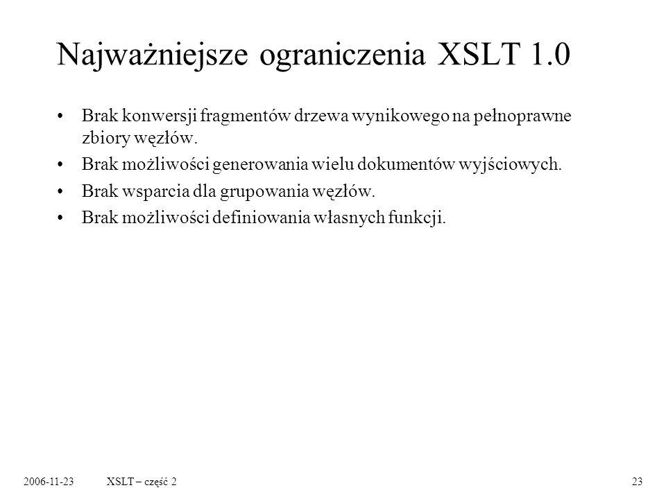 2006-11-23XSLT – część 223 Najważniejsze ograniczenia XSLT 1.0 Brak konwersji fragmentów drzewa wynikowego na pełnoprawne zbiory węzłów.