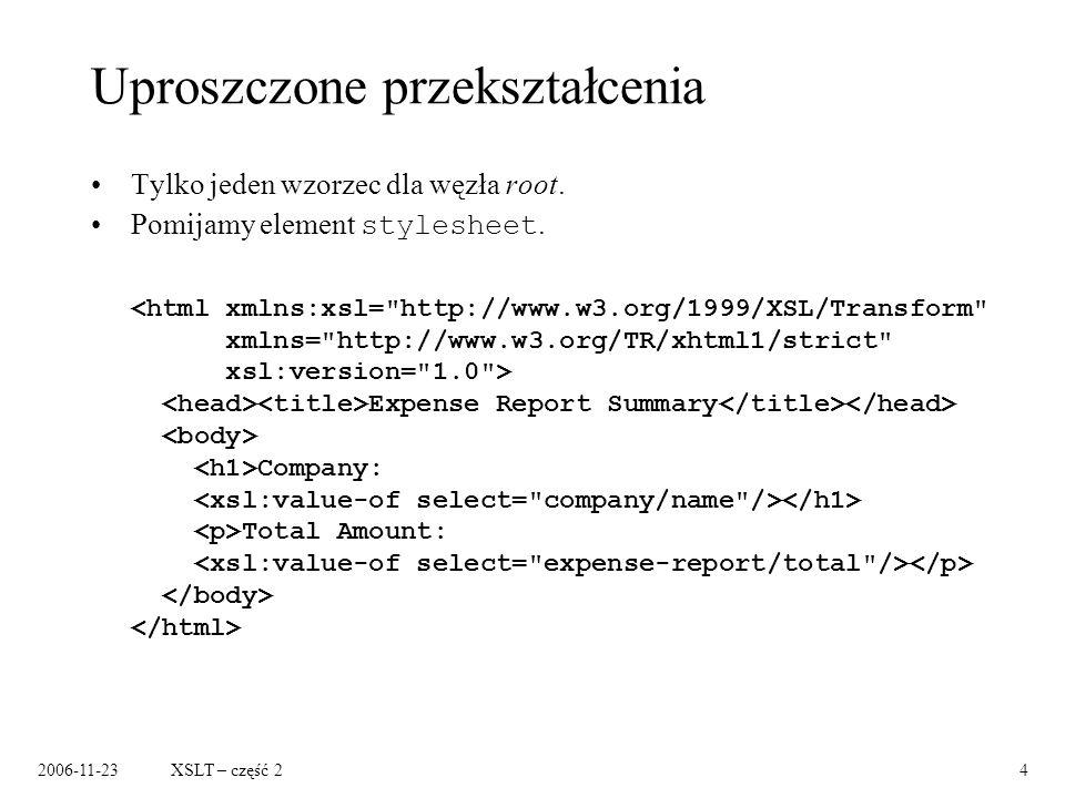 2006-11-23XSLT – część 24 Uproszczone przekształcenia Tylko jeden wzorzec dla węzła root.