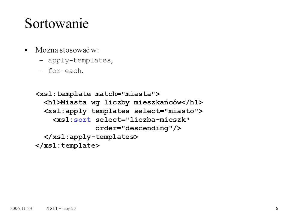 2006-11-23XSLT – część 26 Sortowanie Można stosować w: –apply-templates, –for-each.