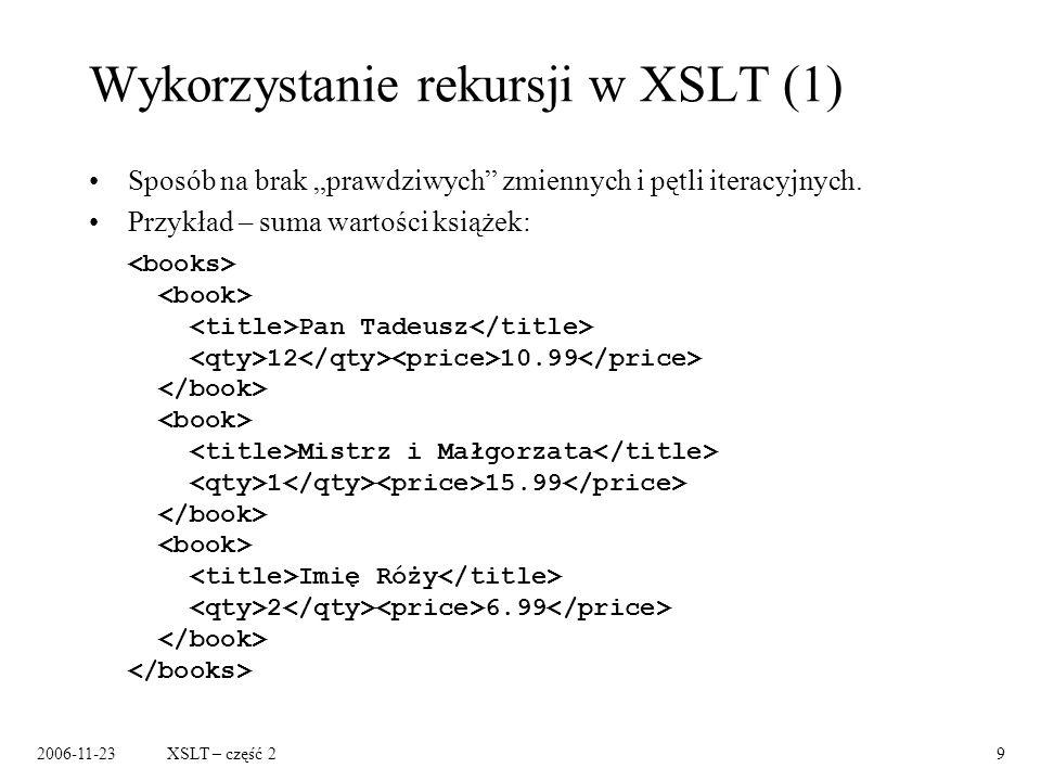 2006-11-23XSLT – część 29 Wykorzystanie rekursji w XSLT (1) Sposób na brak prawdziwych zmiennych i pętli iteracyjnych.