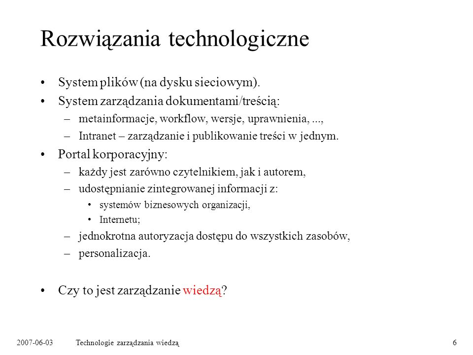 2007-06-03Technologie zarządzania wiedzą17 Wyszukiwanie a wiedza Wyszukiwanie wsparte modelem wiedzy: –konfrontuje zapytanie z modelem wiedzy, –znajduje dokumenty semantycznie odpowiadające zapytaniu.