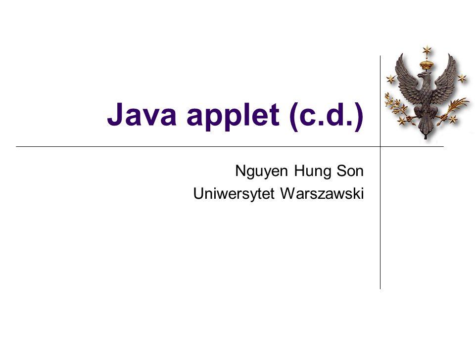 Java applet (c.d.) Nguyen Hung Son Uniwersytet Warszawski