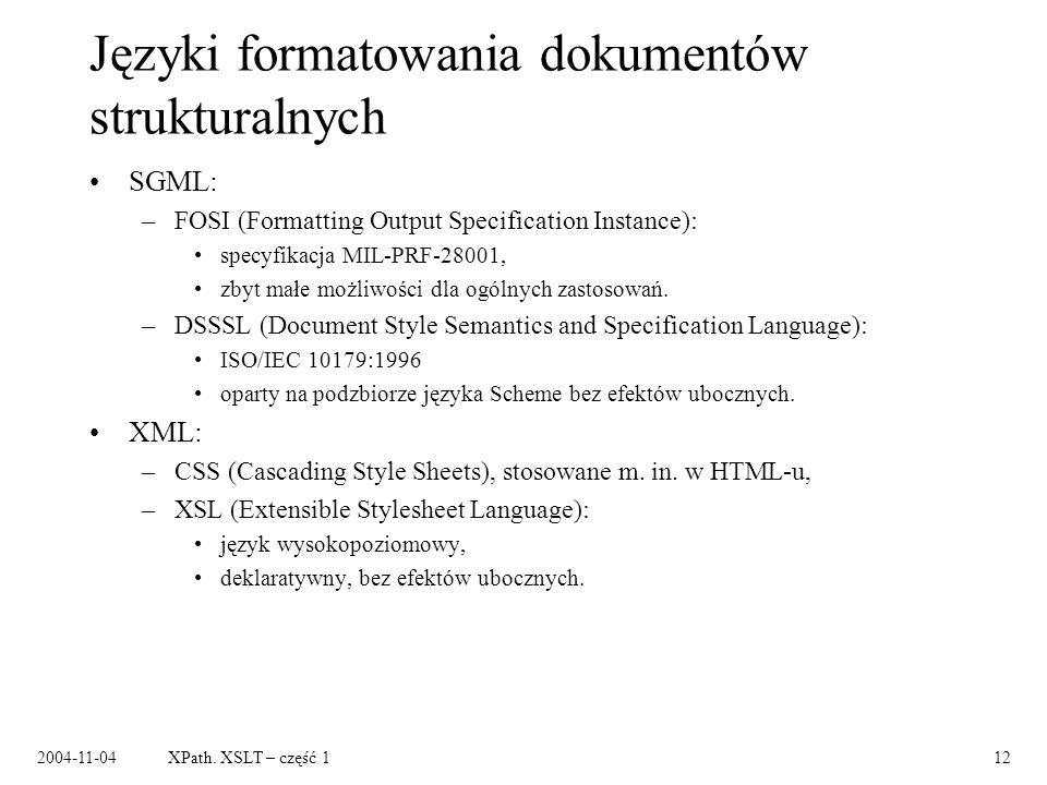 2004-11-04XPath. XSLT – część 112 Języki formatowania dokumentów strukturalnych SGML: –FOSI (Formatting Output Specification Instance): specyfikacja M