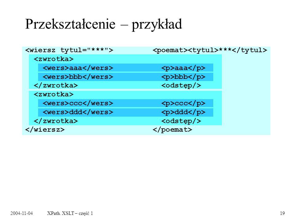 2004-11-04XPath. XSLT – część 119 Przekształcenie – przykład aaa bbb ccc ddd *** aaa bbb ccc ddd