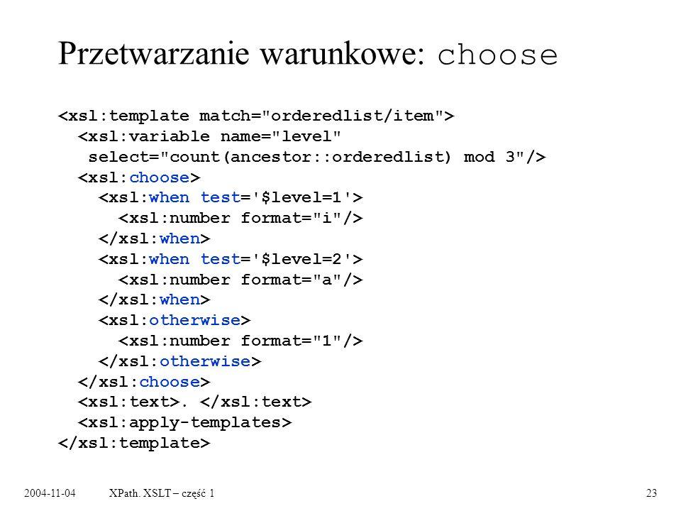 2004-11-04XPath. XSLT – część 123 Przetwarzanie warunkowe: choose.