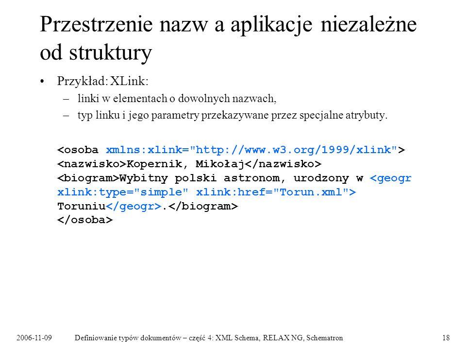 2006-11-09Definiowanie typów dokumentów – część 4: XML Schema, RELAX NG, Schematron18 Przestrzenie nazw a aplikacje niezależne od struktury Przykład: