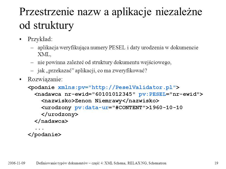 2006-11-09Definiowanie typów dokumentów – część 4: XML Schema, RELAX NG, Schematron19 Przestrzenie nazw a aplikacje niezależne od struktury Przykład: