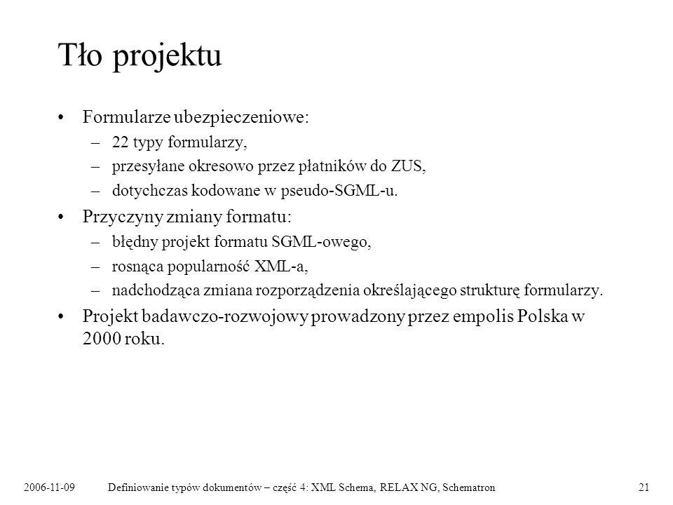 2006-11-09Definiowanie typów dokumentów – część 4: XML Schema, RELAX NG, Schematron21 Tło projektu Formularze ubezpieczeniowe: –22 typy formularzy, –p