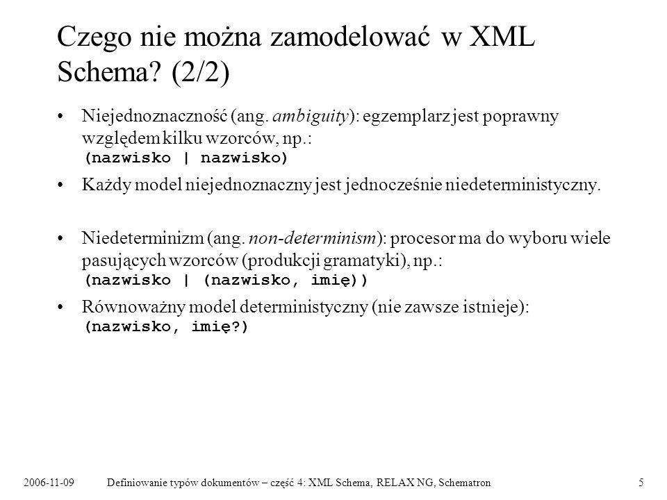2006-11-09Definiowanie typów dokumentów – część 4: XML Schema, RELAX NG, Schematron5 Czego nie można zamodelować w XML Schema? (2/2) Niejednoznaczność