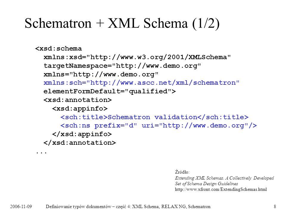 2006-11-09Definiowanie typów dokumentów – część 4: XML Schema, RELAX NG, Schematron8 Schematron + XML Schema (1/2) Schematron validation... Źródło: Ex
