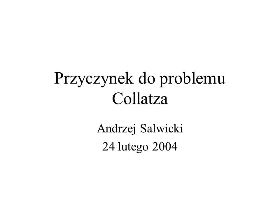 Przyczynek do problemu Collatza Andrzej Salwicki 24 lutego 2004