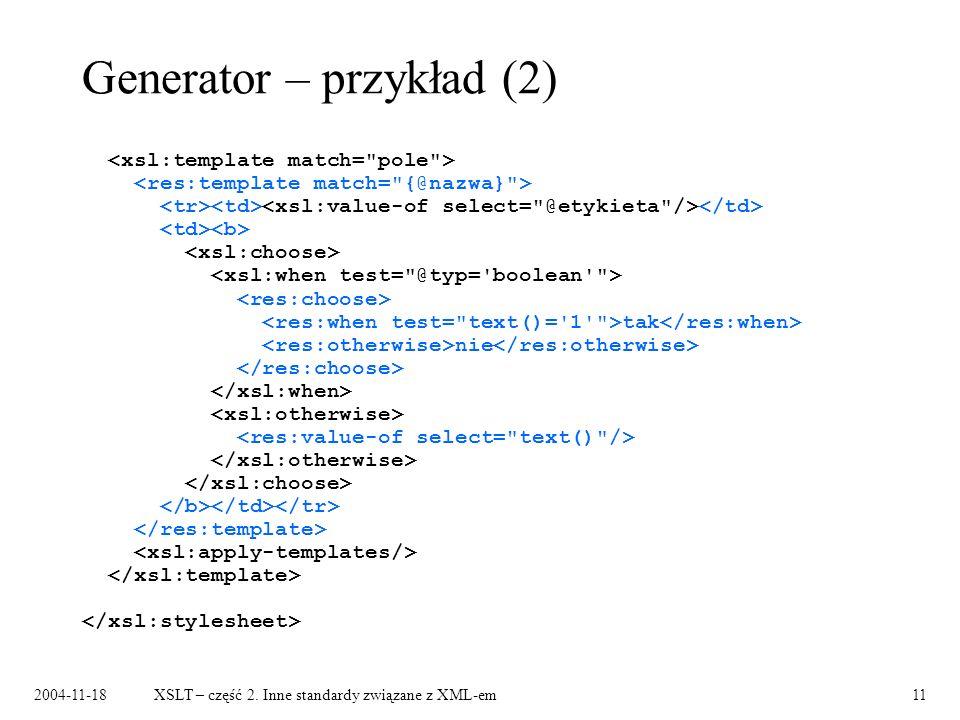 2004-11-18XSLT – część 2. Inne standardy związane z XML-em11 Generator – przykład (2) tak nie
