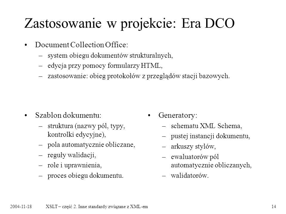 2004-11-18XSLT – część 2. Inne standardy związane z XML-em14 Zastosowanie w projekcie: Era DCO Szablon dokumentu: –struktura (nazwy pól, typy, kontrol