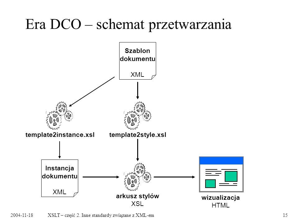 2004-11-18XSLT – część 2. Inne standardy związane z XML-em15 Era DCO – schemat przetwarzania Szablon dokumentu XML template2style.xsl Instancja dokume