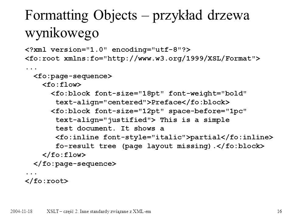 2004-11-18XSLT – część 2. Inne standardy związane z XML-em16 Formatting Objects – przykład drzewa wynikowego... Preface This is a simple test document