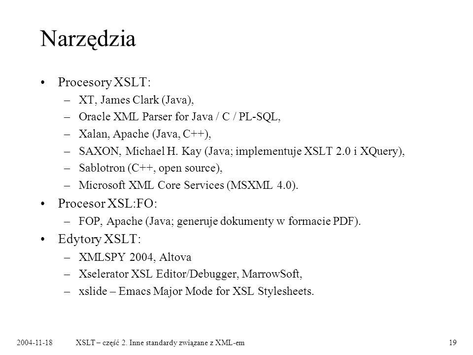 2004-11-18XSLT – część 2. Inne standardy związane z XML-em19 Narzędzia Procesory XSLT: –XT, James Clark (Java), –Oracle XML Parser for Java / C / PL-S