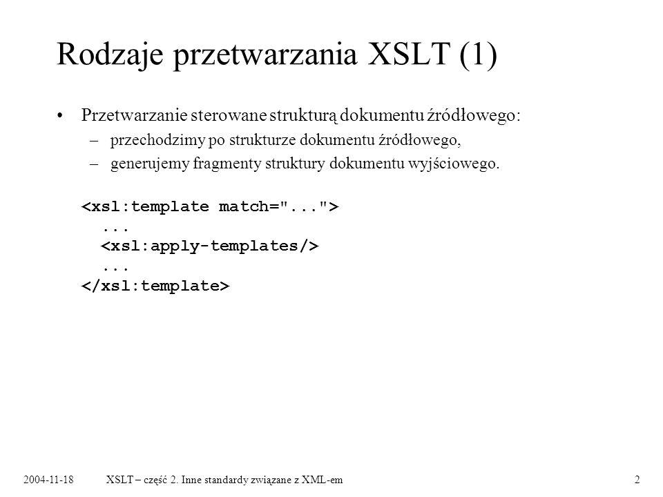 2004-11-18XSLT – część 2. Inne standardy związane z XML-em2 Rodzaje przetwarzania XSLT (1) Przetwarzanie sterowane strukturą dokumentu źródłowego: –pr