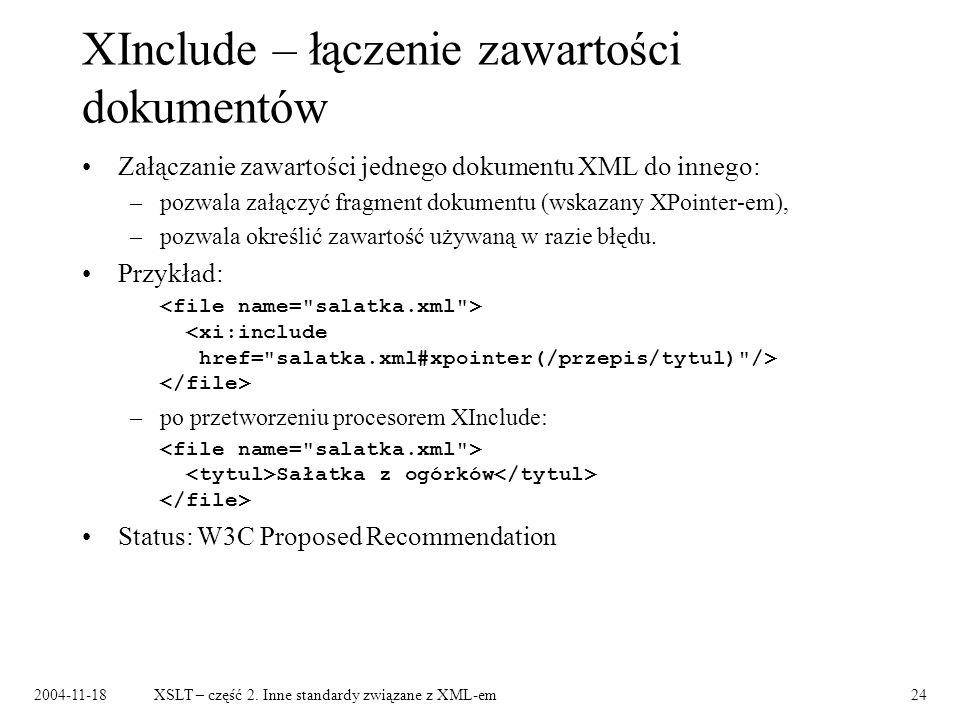 2004-11-18XSLT – część 2. Inne standardy związane z XML-em24 XInclude – łączenie zawartości dokumentów Załączanie zawartości jednego dokumentu XML do