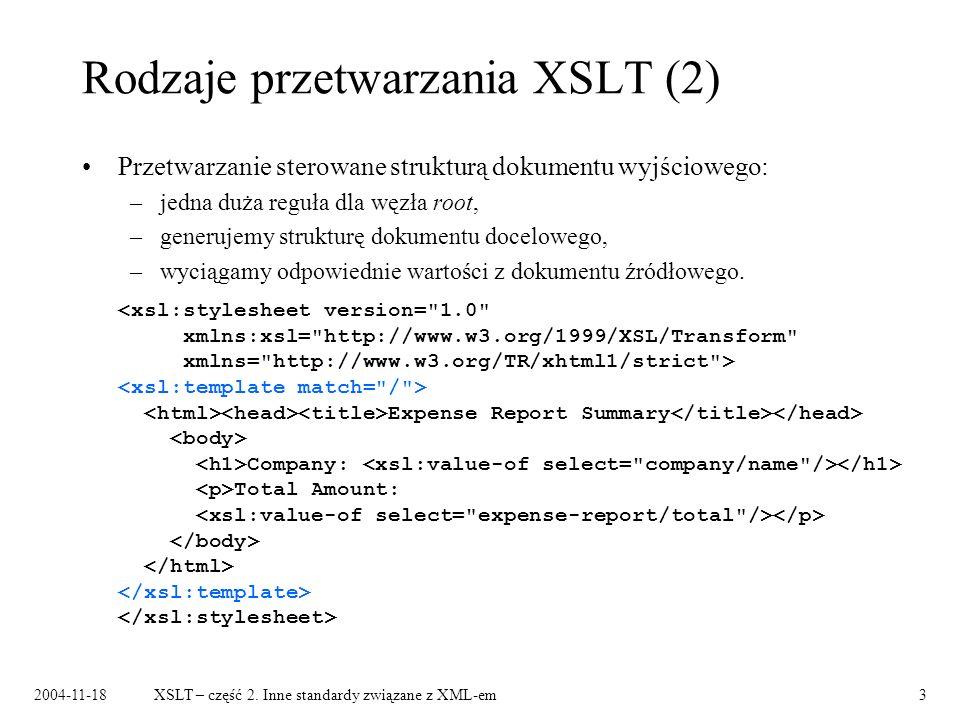 2004-11-18XSLT – część 2. Inne standardy związane z XML-em3 Rodzaje przetwarzania XSLT (2) Przetwarzanie sterowane strukturą dokumentu wyjściowego: –j