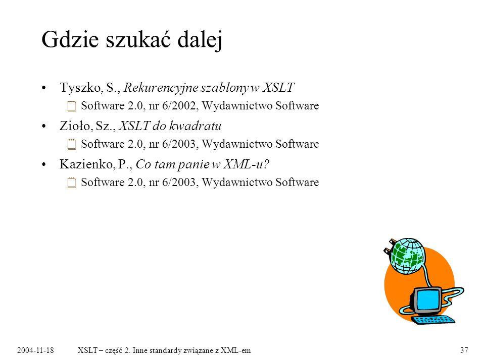 2004-11-18XSLT – część 2. Inne standardy związane z XML-em37 Gdzie szukać dalej Tyszko, S., Rekurencyjne szablony w XSLT Software 2.0, nr 6/2002, Wyda