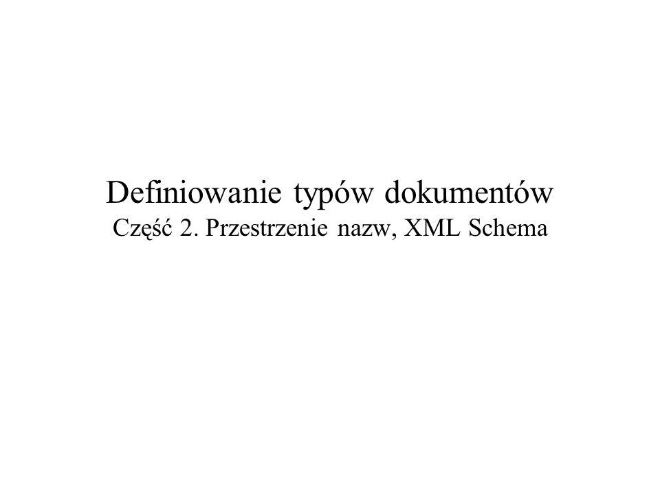 2005-10-13Definiowanie typów dokumentów – część 2: Przestrzenie nazw, XML Schema2 Przestrzenie nazw Problem: –ta sama nazwa oznacza dwa różne byty w różnych dokumentach, –dokumenty te są powiązane (np.
