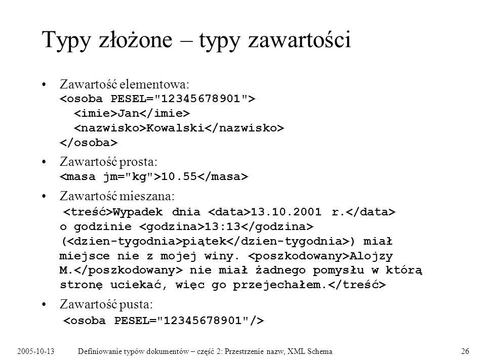 2005-10-13Definiowanie typów dokumentów – część 2: Przestrzenie nazw, XML Schema26 Typy złożone – typy zawartości Zawartość elementowa: Jan Kowalski Z