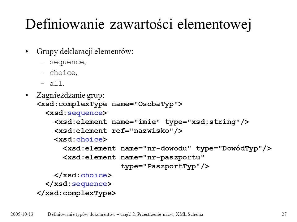 2005-10-13Definiowanie typów dokumentów – część 2: Przestrzenie nazw, XML Schema27 Definiowanie zawartości elementowej Grupy deklaracji elementów: –se