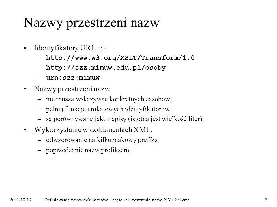 2005-10-13Definiowanie typów dokumentów – część 2: Przestrzenie nazw, XML Schema14 Łączenie dokumentów schematów Schemat zapisuje się przy pomocy jednego lub więcej dokumentów schematów.