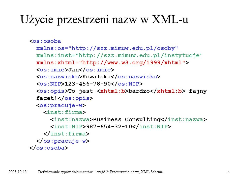 2005-10-13Definiowanie typów dokumentów – część 2: Przestrzenie nazw, XML Schema15 include Dołączanie dokumentu schematu do docelowej przestrzeni nazw głównego dokumentu schematu....