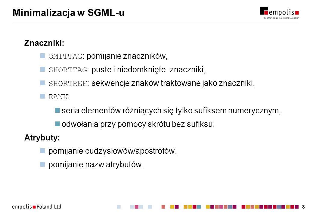33 Minimalizacja w SGML-u Znaczniki: OMITTAG : pomijanie znaczników, SHORTTAG : puste i niedomknięte znaczniki, SHORTREF : sekwencje znaków traktowane