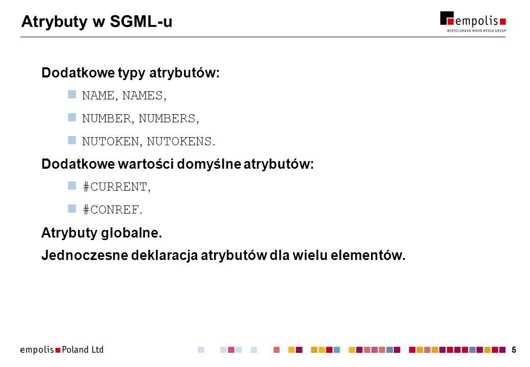 55 Atrybuty w SGML-u Dodatkowe typy atrybutów: NAME, NAMES, NUMBER, NUMBERS, NUTOKEN, NUTOKENS. Dodatkowe wartości domyślne atrybutów: #CURRENT, #CONR