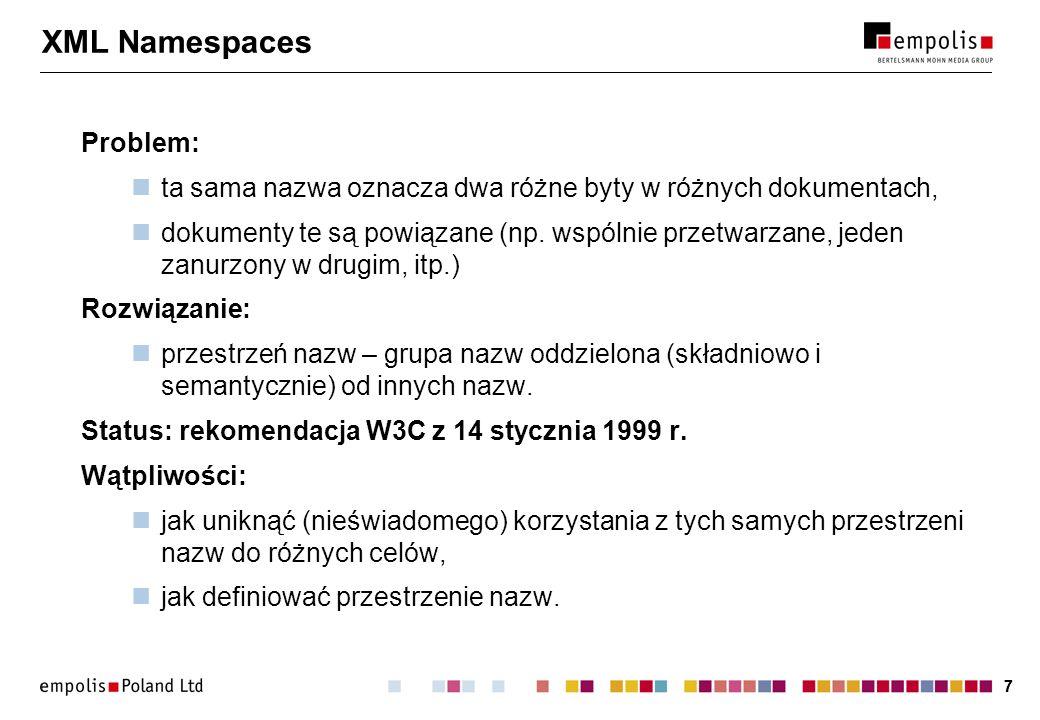 77 XML Namespaces Problem: ta sama nazwa oznacza dwa różne byty w różnych dokumentach, dokumenty te są powiązane (np. wspólnie przetwarzane, jeden zan