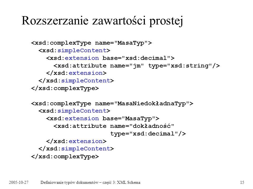 2005-10-27Definiowanie typów dokumentów – część 3: XML Schema15 Rozszerzanie zawartości prostej