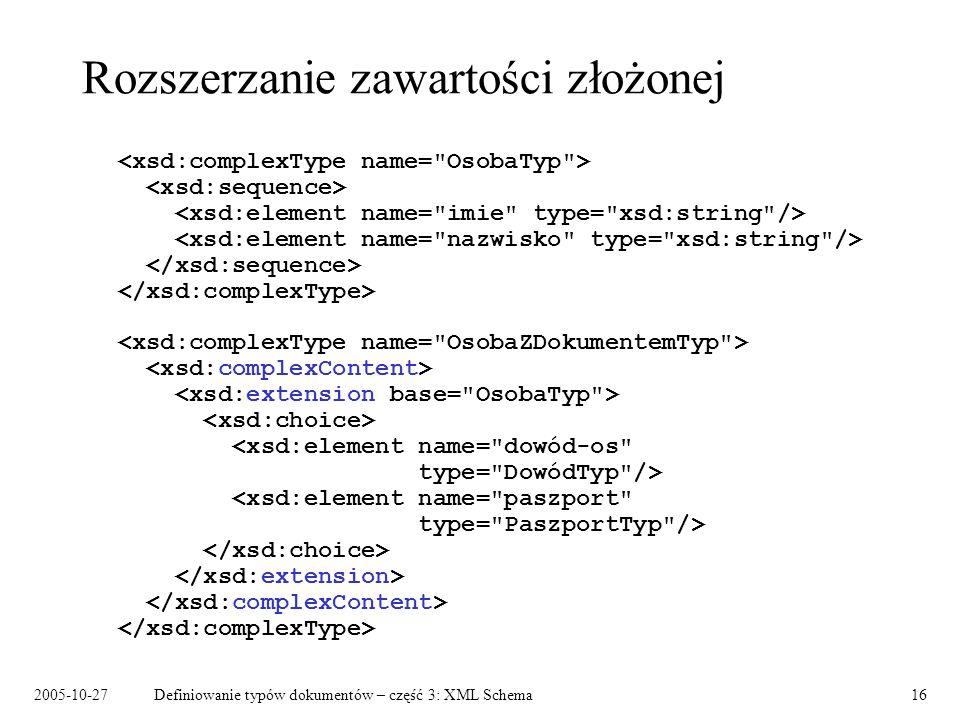 2005-10-27Definiowanie typów dokumentów – część 3: XML Schema16 Rozszerzanie zawartości złożonej