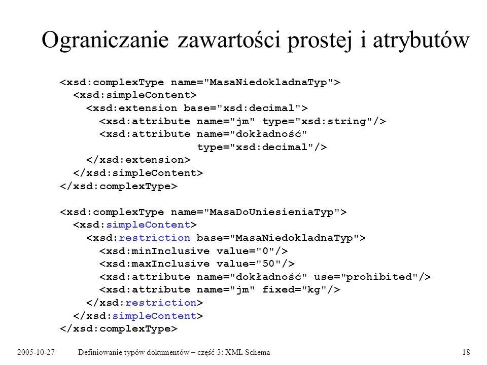 2005-10-27Definiowanie typów dokumentów – część 3: XML Schema18 Ograniczanie zawartości prostej i atrybutów