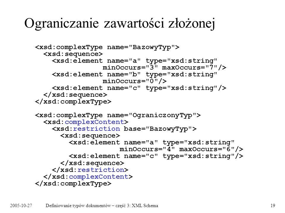 2005-10-27Definiowanie typów dokumentów – część 3: XML Schema19 Ograniczanie zawartości złożonej