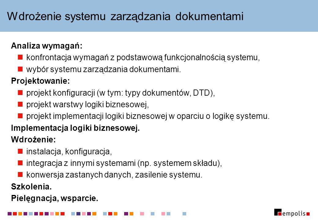 Wdrożenie systemu zarządzania dokumentami Analiza wymagań: konfrontacja wymagań z podstawową funkcjonalnością systemu, wybór systemu zarządzania dokumentami.