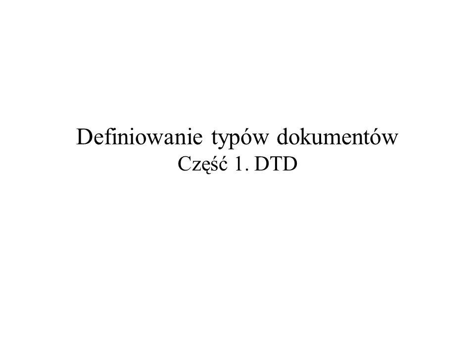 2004-10-14Definiowanie typów dokumentów – część 1: DTD2 Jak wygląda XML.