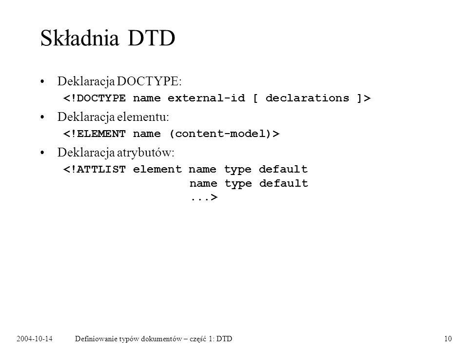 2004-10-14Definiowanie typów dokumentów – część 1: DTD11 Elementy – modelowanie Informacje przenoszone przez elementy: –zawartość (elementy semantyczne, np.