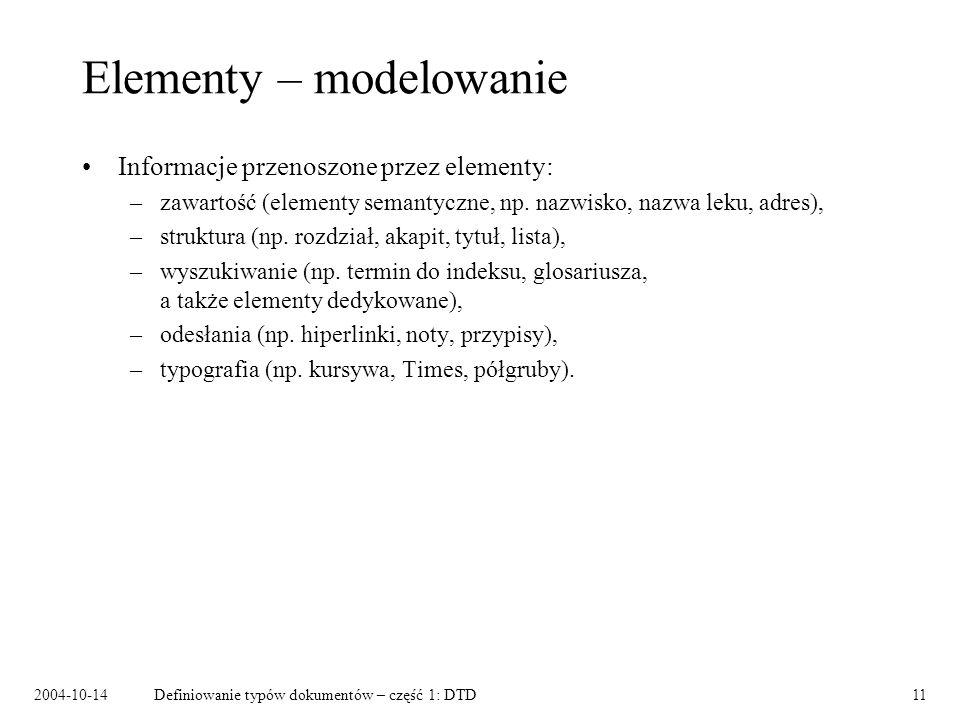 2004-10-14Definiowanie typów dokumentów – część 1: DTD12 Modele zawartości elementów Podelementy: Tekst: Mieszany: ANY: EMPTY: